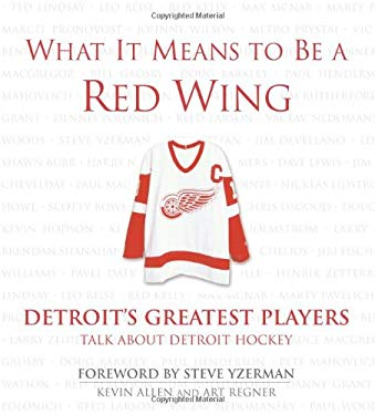 What It Means to Be a Red Wing: Detroit's Greatest Players Talk about Detroit Hockey 9781572438859