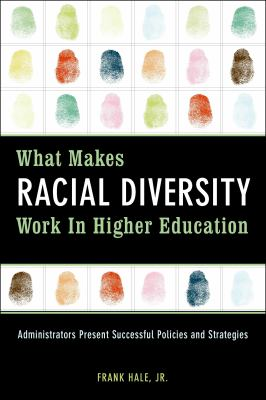 What Makes Racial Diversity Work in Higher Education: Academic Leaders Present Successful Policies and Strategies 9781579220679