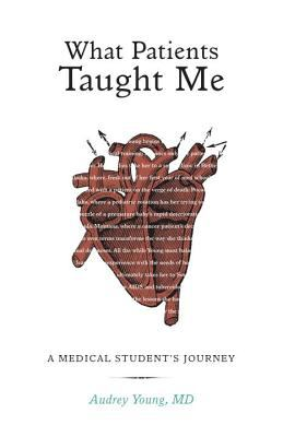What Patients Taught Me: A Medical Student's Journey 9781570613968