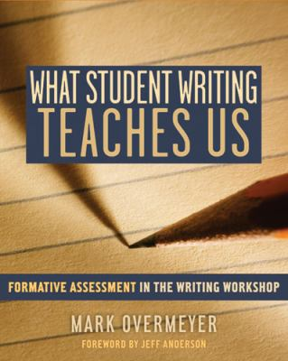 What Student Writing Teaches Us: Formative Assessment in the Writing Workshop 9781571107138