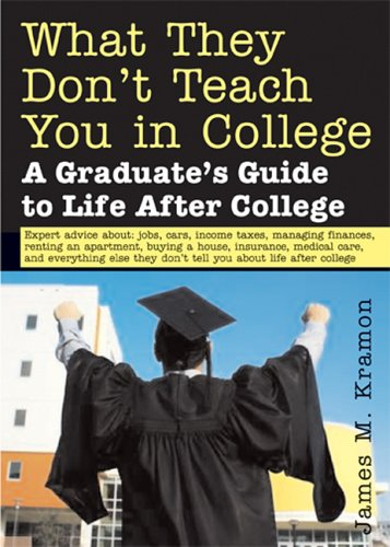What They Don't Teach You in College: A Graduate's Guide to Life After College 9781572485549