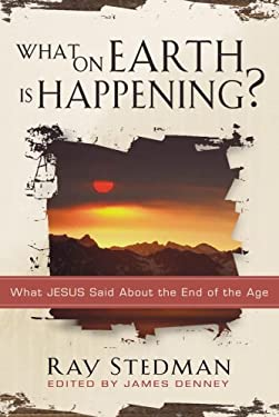 What on Earth Is Happening: What Jesus Said about the End of the Age 9781572930926