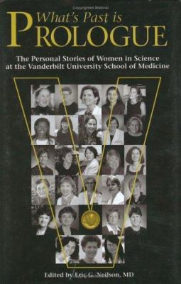 What's Past Is Prologue: The Personal Stories of Women in Science at the Vanderbilt University School of Medicine 9781577363644