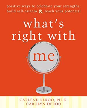 What's Right with Me: Positive Ways to Celebrate Your Strengths, Build Self-Esteem & Reach Your Potential 9781572244429