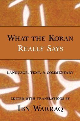 What the Koran Really Says: Language, Text and Commentary 9781573929455