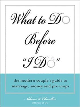 What to Do Before I Do: The Modern Couples Guide to Marriage, Money, and Pre-Nups 9781572484511