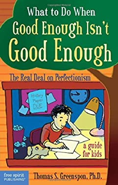 What to Do When Good Enough Isn't Good Enough: The Real Deal on Perfectionism: A Guide for Kids 9781575422343