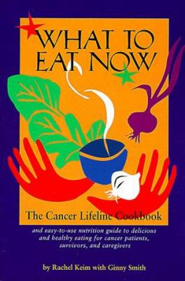 What to Eat Now: The Cancer Lifeline Cookbook 9781570610738