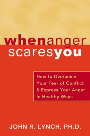 When Anger Scares You: How to Overcome Your Fear of Conflict & Express Your Anger in Healthy Ways 9781572243477