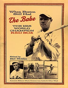 When Boston Still Had the Babe: The 1918 World Series Champion Red Sox 9781579401597