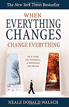 When Everything Changes, Change Everything: In a Time of Turmoil, a Pathway to Peace 9781571746061