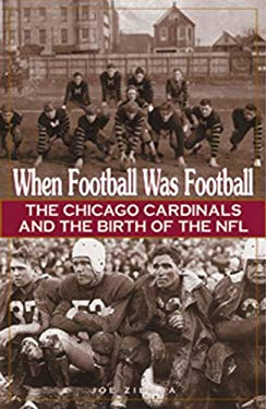 When Football Was Football: The Chicago Cardinals and the Birth of the NFL 9781572433175