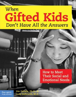 When Gifted Kids Don't Have All the Answers: How to Meet Their Social and Emotional Needs 9781575421070