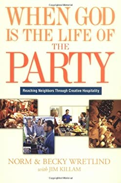 When God Is the Life of the Party: Reaching Neighbors Through Creative Hospitality 9781576834374