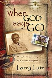 When God Says Go: The Amazing Story of a Slave's Daughter