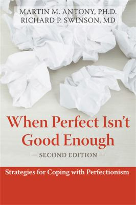 When Perfect Isn't Good Enough: Strategies for Coping with Perfectionism 9781572245594