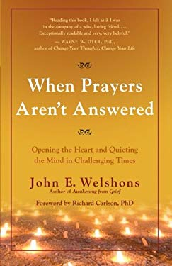 When Prayers Aren't Answered: Opening the Heart and Quieting the Mind During Challenging Times 9781577319030