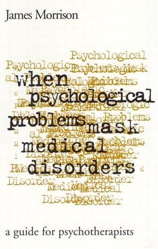 When Psychological Problems Mask Medical Disorders: A Guide for Psychotherapists 9781572301801