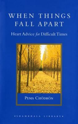 When Things Fall Apart: Heart Advice for Difficult Times 9781570629693