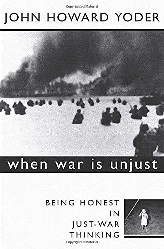 When War is Unjust: Being Honest in Just-War Thinking 9781579107819