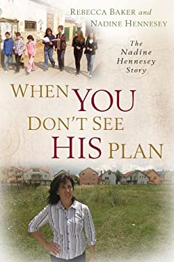 When You Don't See His Plan: The Nadine Hennesey Story 9781572934658