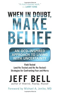 When in Doubt, Make Belief: An OCD-Inspired Approach to Living with Uncertainty 9781577316701