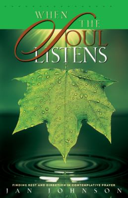 When the Soul Listens: Finding Rest and Direction in Contemplative Prayer 9781576831137