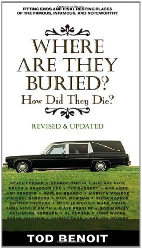 Where Are They Buried: How Did They Die? Fitting Ends and Final Resting Places of the Famous, Infamous, and Noteworthy 9781579128227