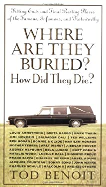 Where Are They Buried? How Did They Die?: Fitting Ends and Final Resting Places of the Famous, Infamous, and Noteworthy 9781579122874