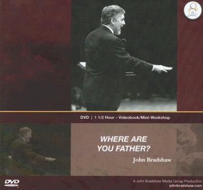 Where Are You Father?: A 1 1/2 Hour Videobook Mini-Workshop with John Bradshaw 9781573880879
