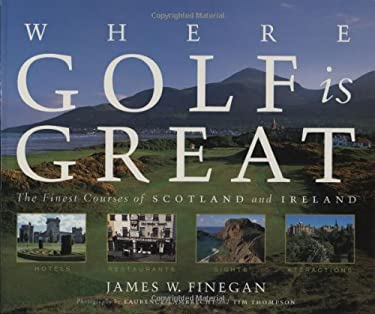 Where Golf Is Great: The Finest Courses of Scotland and Ireland 9781579652715