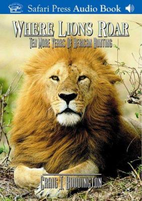 Where Lions Roar: Ten More Years of African Hunting 9781571571984