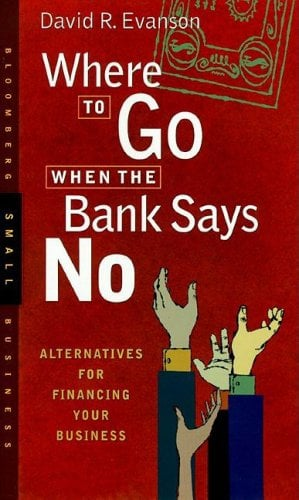 Where to Go When the Bank Says No: Alternatives for Financing Your Business 9781576600177