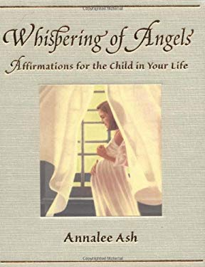 Whispering of Angels: Affirmations for the Child of Your Life 9781571741288
