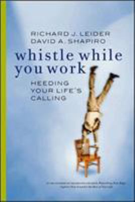 Whistle While You Work: Heeding Your Life's Calling 9781576751039