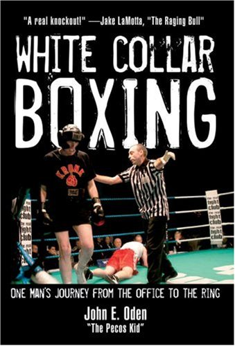 White Collar Boxing: One Man's Journey from the Office to the Ring 9781578262076