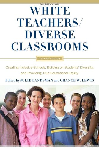 White Teachers / Diverse Classrooms: Creating Inclusive Schools, Building on Students' Diversity, and Providing True Educational Equity 9781579225964