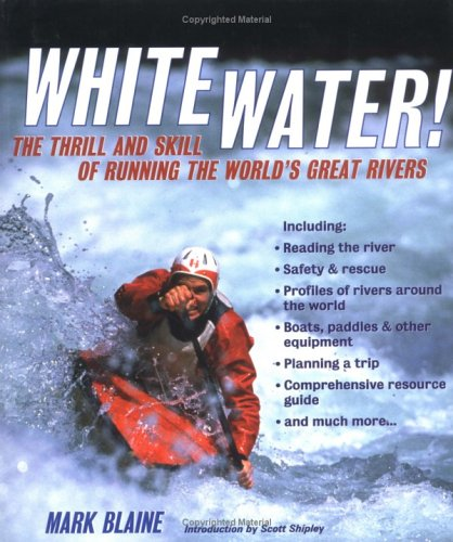 Whitewater!: The Thrill and Skill of Running the World's Great Rivers 9781579122119