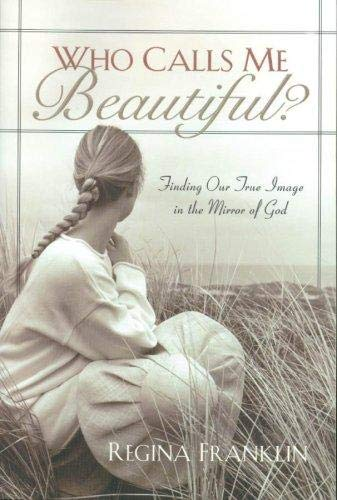 Who Calls Me Beautiful?: Finding One True Image in the Mirror of God 9781572931251