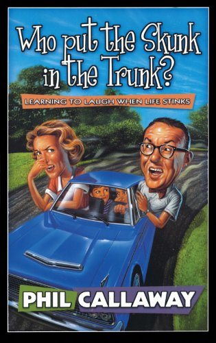 Who Put the Skunk in the Trunk?: Learning to Laugh When Life Stinks 9781576735763