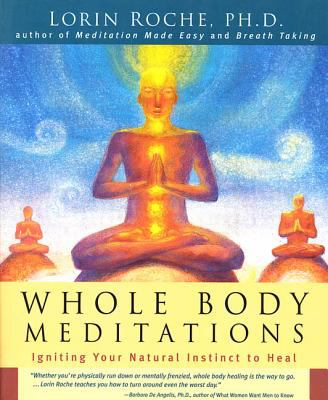 Whole Body Meditations: Igniting Your Natural Instinct to Heal 9781579543457