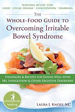 The whole-food guide to overcoming irritable bowel syndrom: Strategies & Recipes for Eating Well with IBS, Indigestion, and other digestive disorders 9781572247987