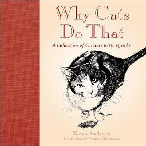 Why Cats Do That: A Collection of Curious Kitty Quirks 9781572234055
