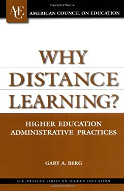 Why Distance Learning?: Higher Education Administrative Practices 9781573565301