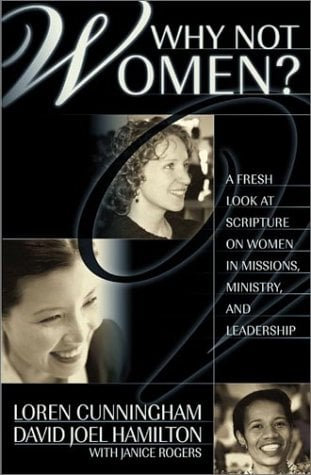 Why Not Women?: A Fresh Look at Scripture on Women in Missions, Ministry, and Leadership 9781576581834