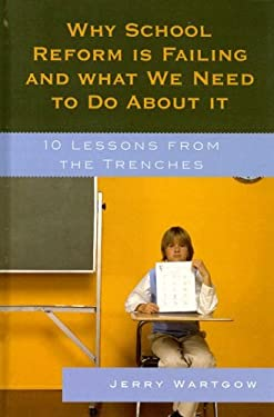 Why School Reform Is Failing and What We Need to Do about It: 10 Lessons from the Trenches 9781578866977