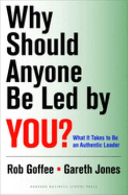 Why Should Anyone Be Led by You?: What It Takes to Be an Authentic Leader 9781578519712