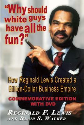 Why Should White Guys Have All the Fun?: How Reginald Lewis Created a Billion-Dollar Business Empire 9781574780505