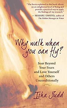 Why Walk When You Can Fly?: Soar Beyond Your Fears and Love Yourself and Others Unconditionally 9781577316374