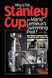 Why Is the Stanley Cup in Mario LeMieux's Swimming Pool?: How Winners Celebrate with the World's Most Famous Cup 7071365